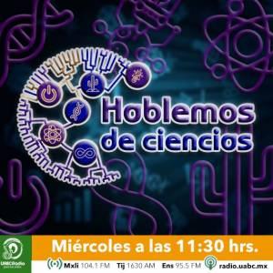 Hablemos de Ciencias es un proyecto radiofónico de difusión y divulgación científica e información de la Facultad de Ciencias de la UABC campus Ensenada.
